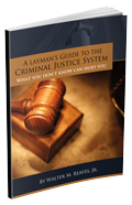 What You Don't Know Could Hurt You - A Layman's Guide to the Criminal Justice System